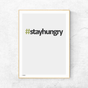 Stay hungry hashtag plakat
