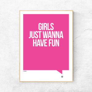 Girls just wanna have fun sjov pink plakat