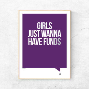 Girls just wanna have fund$ sjov plakat