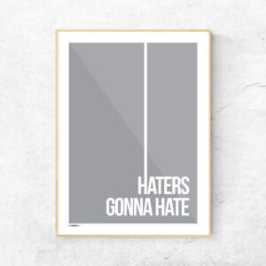 Haters gonna hate plakat